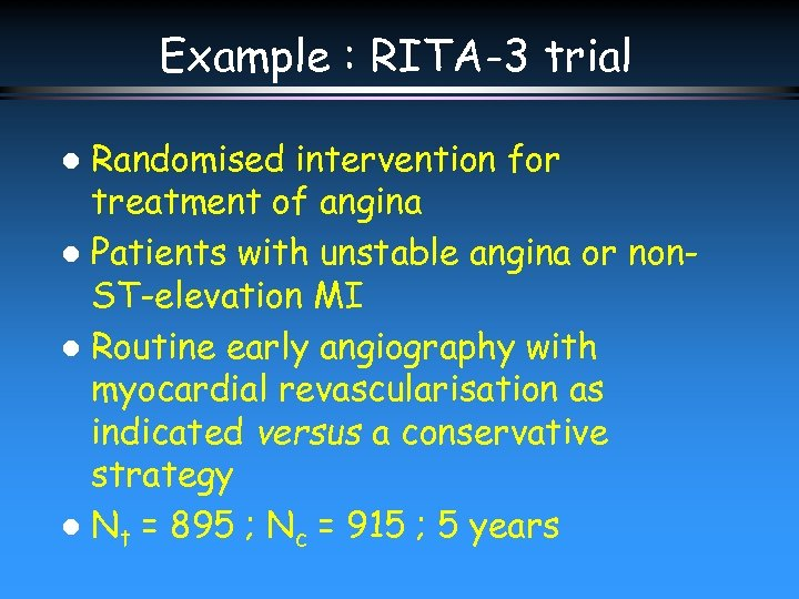 Example : RITA-3 trial Randomised intervention for treatment of angina l Patients with unstable