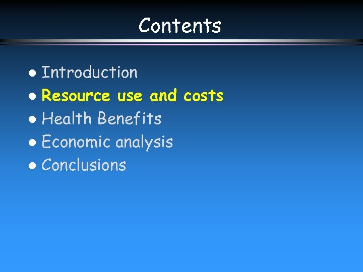 Contents Introduction l Resource use and costs l Health Benefits l Economic analysis l