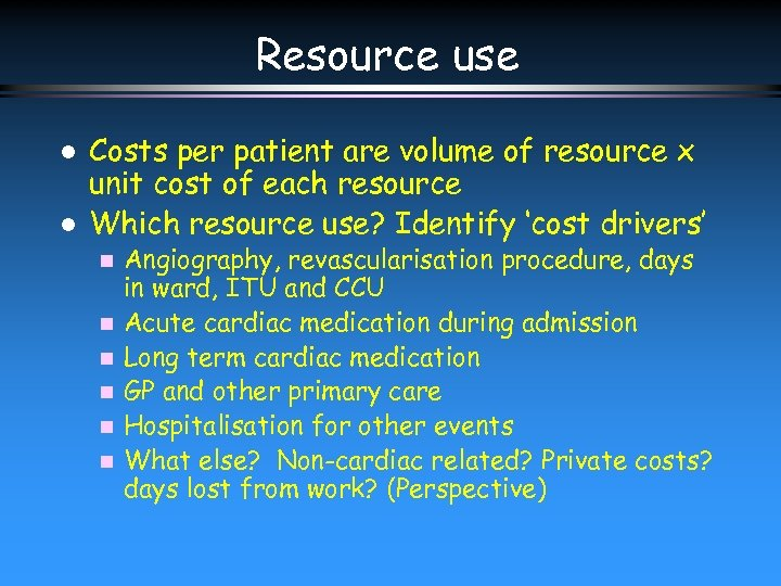 Resource use l l Costs per patient are volume of resource x unit cost