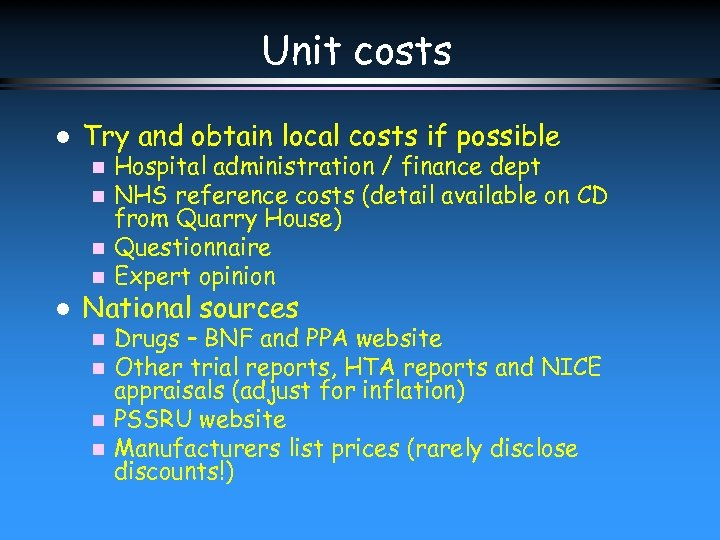 Unit costs l Try and obtain local costs if possible Hospital administration / finance
