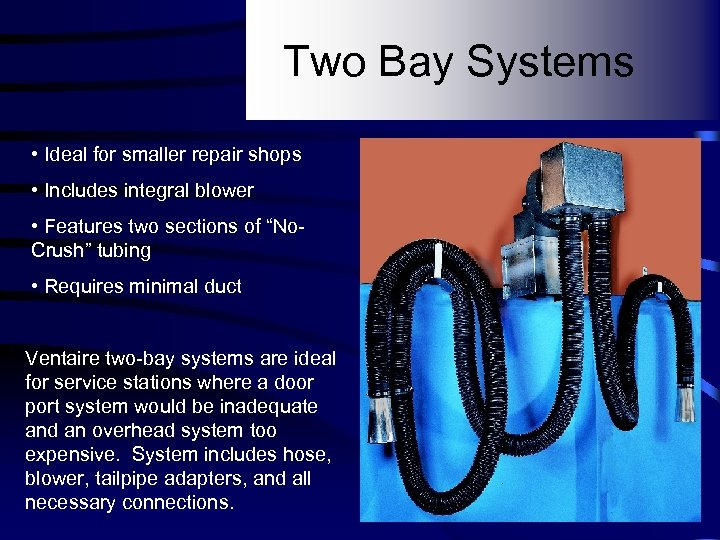 Two Bay Systems • Ideal for smaller repair shops • Includes integral blower •