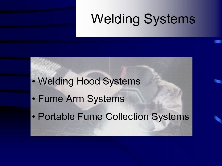 Welding Systems • Welding Hood Systems • Fume Arm Systems • Portable Fume Collection