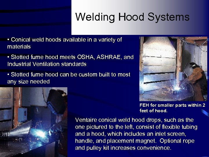 Welding Hood Systems • Conical weld hoods available in a variety of materials •
