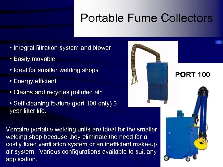 Portable Fume Collectors • Integral filtration system and blower • Easily movable • Ideal