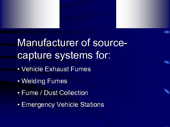 Manufacturer of sourcecapture systems for: • Vehicle Exhaust Fumes • Welding Fumes • Fume