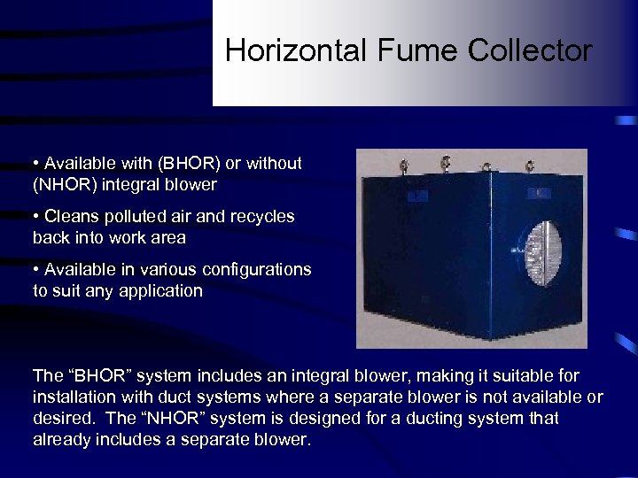 Horizontal Fume Collector • Available with (BHOR) or without (NHOR) integral blower • Cleans