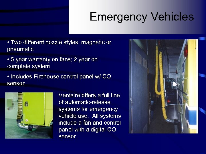Emergency Vehicles • Two different nozzle styles: magnetic or pneumatic • 5 year warranty