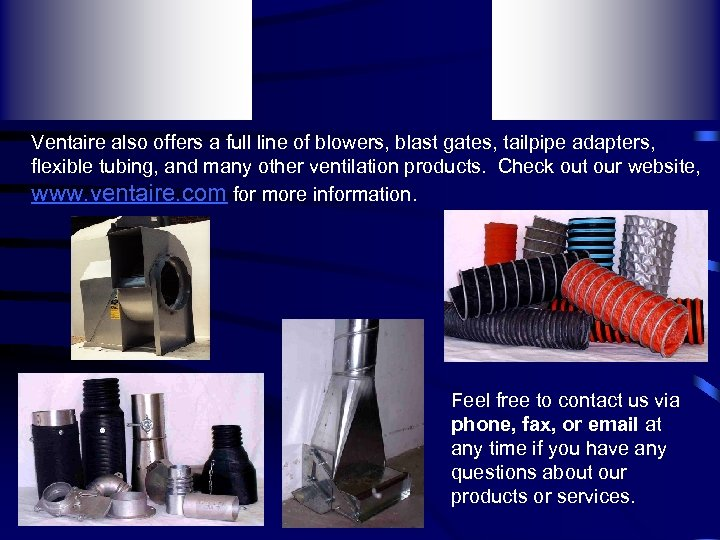 Ventaire also offers a full line of blowers, blast gates, tailpipe adapters, flexible tubing,