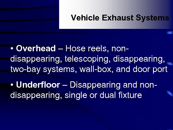 Vehicle Exhaust Systems • Overhead – Hose reels, nondisappearing, telescoping, disappearing, two-bay systems, wall-box,