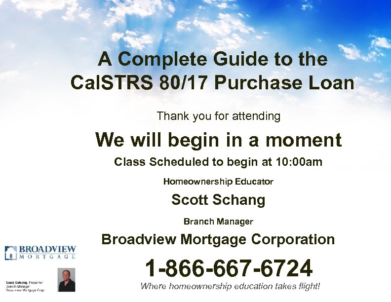 A Complete Guide to the Cal. STRS 80/17 Purchase Loan Thank you for attending