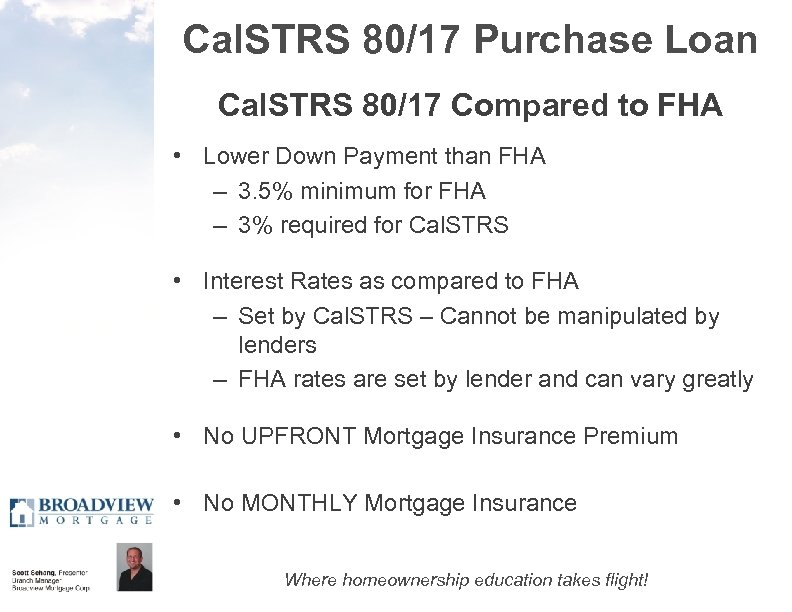 Cal. STRS 80/17 Purchase Loan Cal. STRS 80/17 Compared to FHA • Lower Down