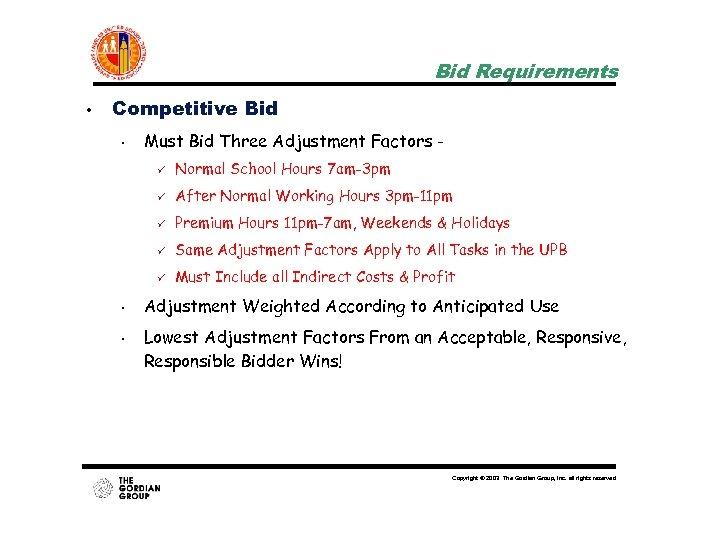 Bid Requirements • Competitive Bid • Must Bid Three Adjustment Factors ü Normal School