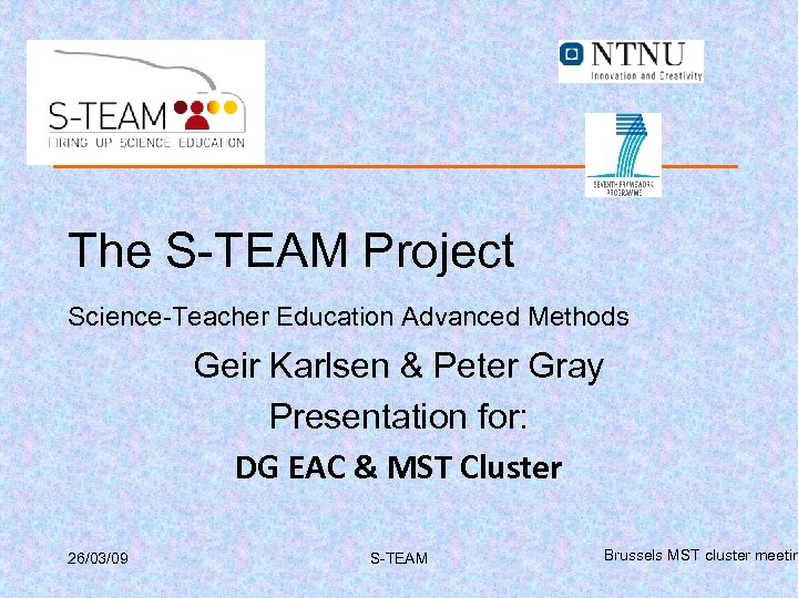 The S-TEAM Project Science-Teacher Education Advanced Methods Geir Karlsen & Peter Gray Presentation for: