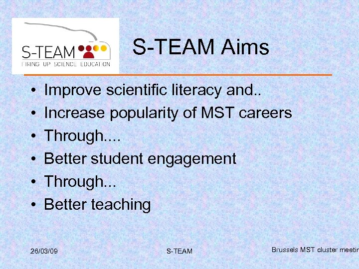 S-TEAM Aims • • • Improve scientific literacy and. . Increase popularity of MST