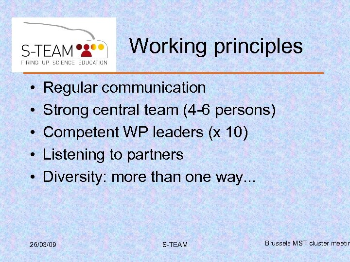 Working principles • • • Regular communication Strong central team (4 -6 persons) Competent
