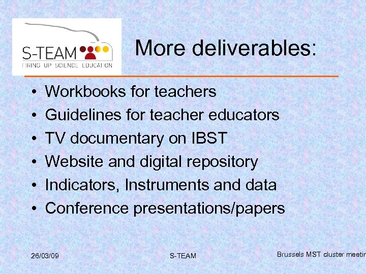 More deliverables: • • • Workbooks for teachers Guidelines for teacher educators TV documentary