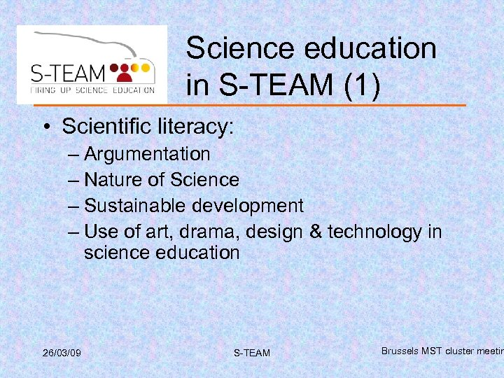 Science education in S-TEAM (1) • Scientific literacy: – Argumentation – Nature of Science