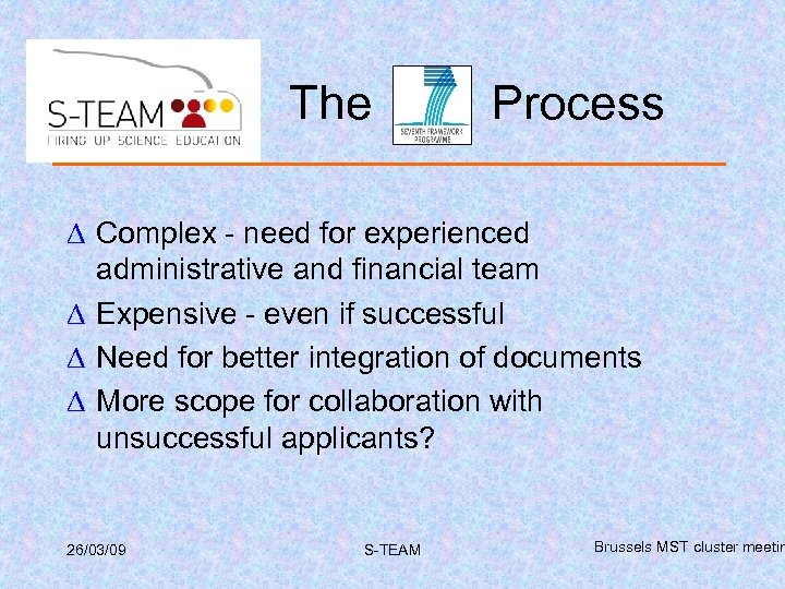 The Process ∆ Complex - need for experienced administrative and financial team ∆ Expensive