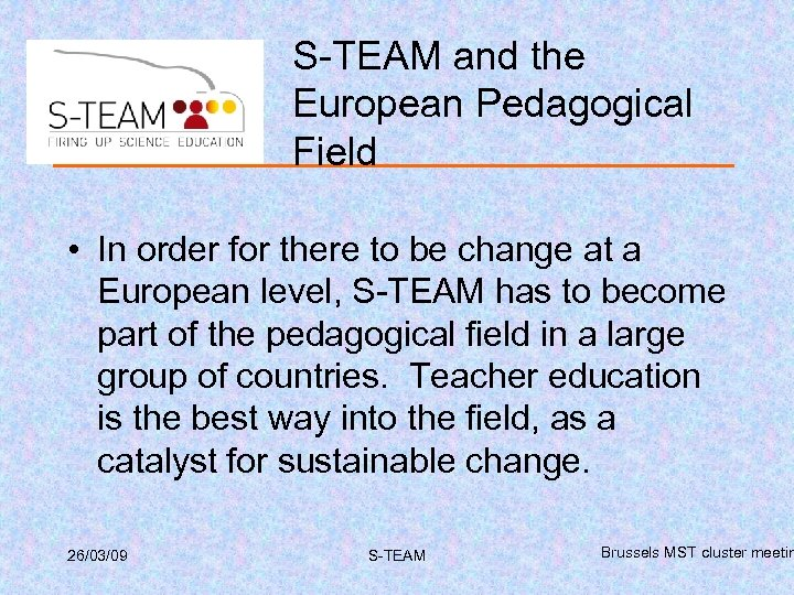 S-TEAM and the European Pedagogical Field • In order for there to be change