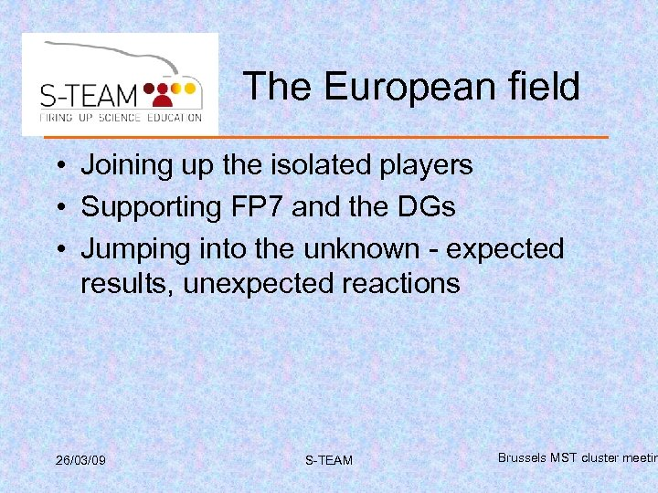 The European field • Joining up the isolated players • Supporting FP 7 and