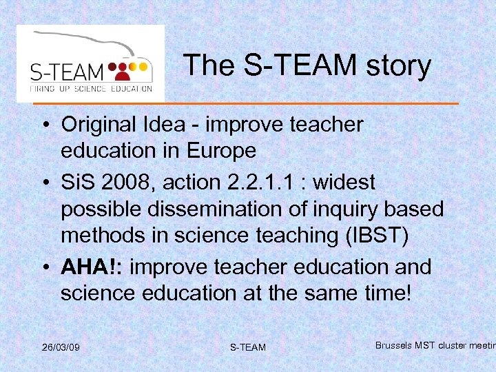 The S-TEAM story • Original Idea - improve teacher education in Europe • Si.