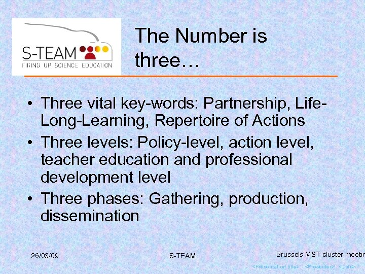 The Number is three… • Three vital key-words: Partnership, Life. Long-Learning, Repertoire of Actions