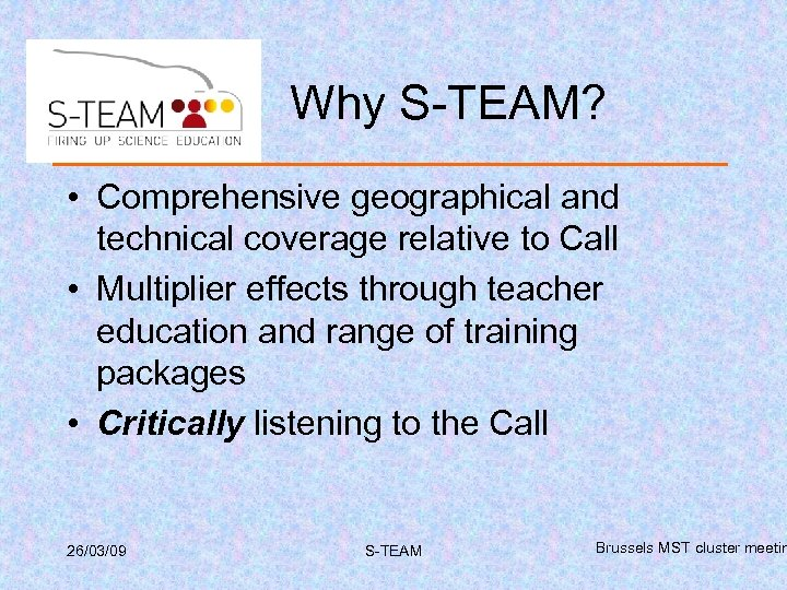 Why S-TEAM? • Comprehensive geographical and technical coverage relative to Call • Multiplier effects