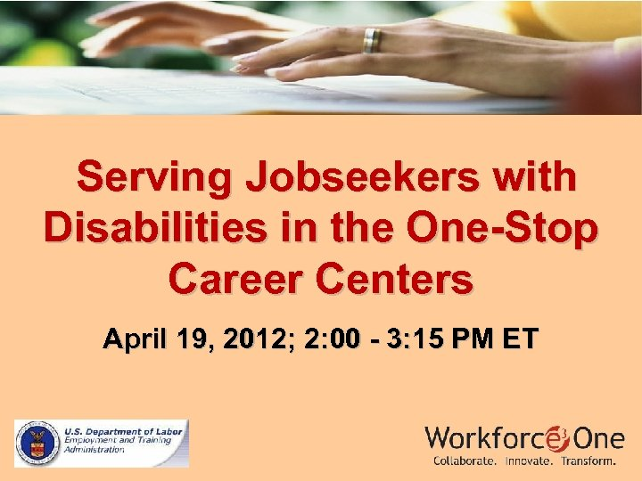 Serving Jobseekers with Disabilities in the One-Stop Career Centers April 19, 2012; 2: 00