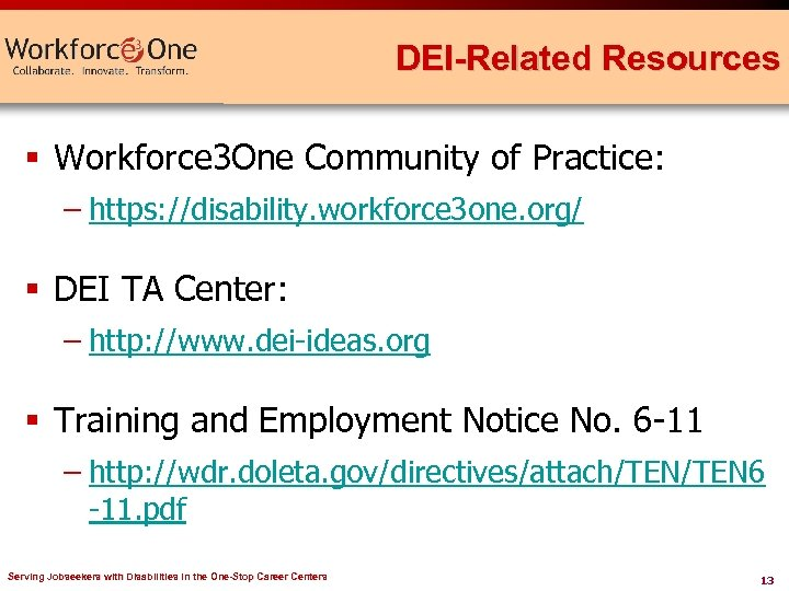 DEI-Related Resources § Workforce 3 One Community of Practice: – https: //disability. workforce 3