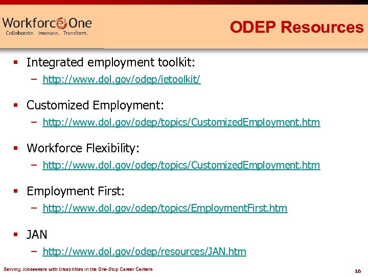 ODEP Resources § Integrated employment toolkit: – http: //www. dol. gov/odep/ietoolkit/ § Customized Employment:
