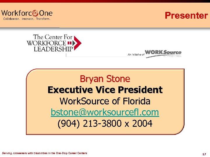 Presenter Bryan Stone Executive Vice President Work. Source of Florida bstone@worksourcefl. com (904) 213