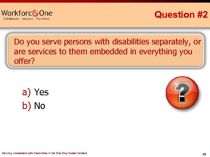 Question #2 Do you serve persons with disabilities separately, or are services to them