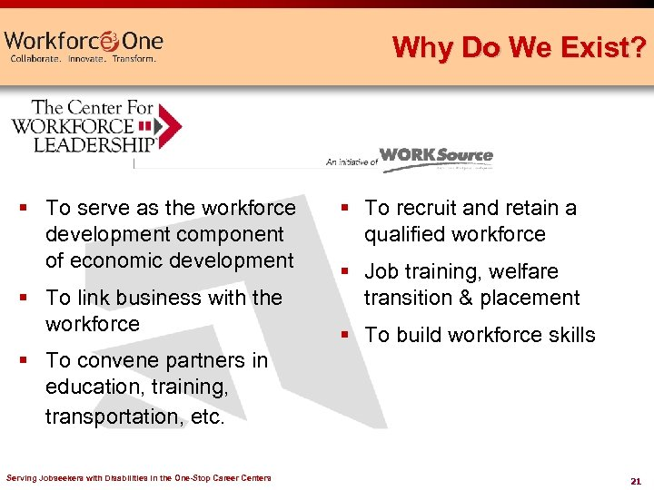 Why Do We Exist? § To serve as the workforce development component of economic