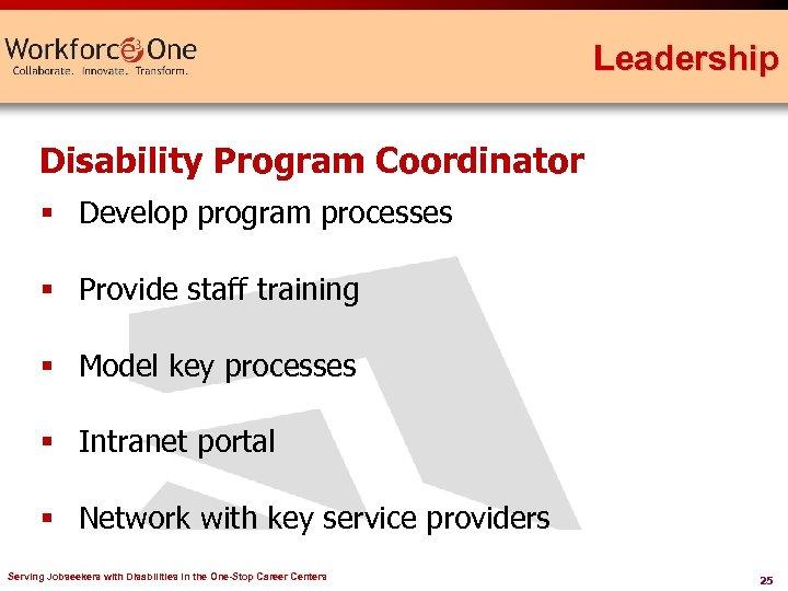 Leadership Disability Program Coordinator § Develop program processes § Provide staff training § Model