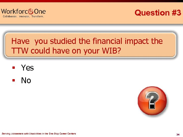 Question #3 Have you studied the financial impact the TTW could have on your