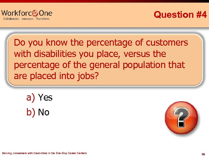 Question #4 Do you know the percentage of customers with disabilities you place, versus