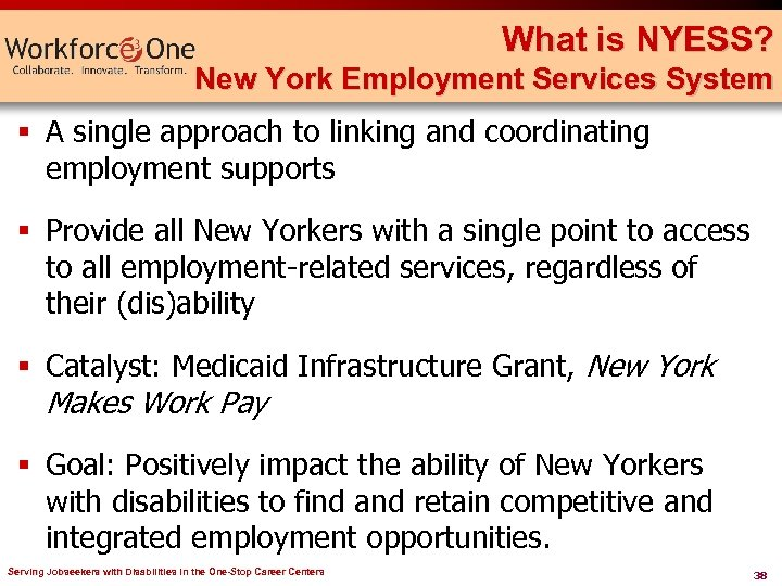 What is NYESS? New York Employment Services System § A single approach to linking