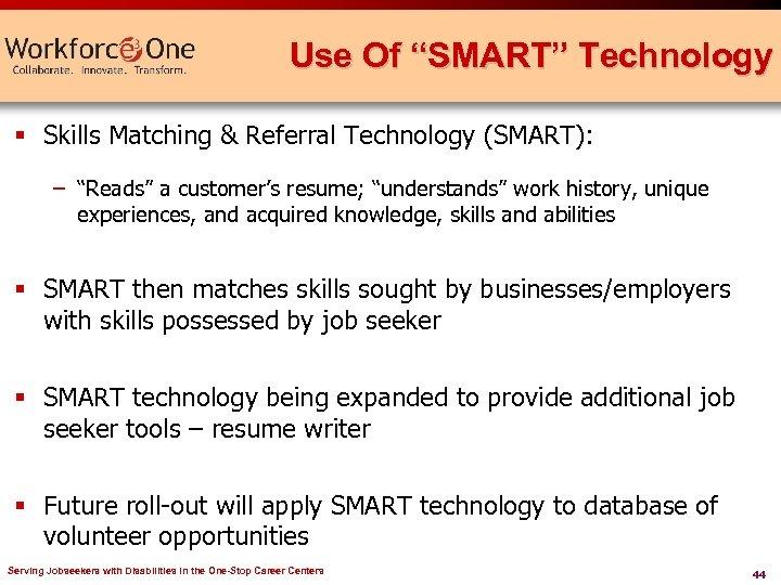 "Use Of ""SMART"" Technology § Skills Matching & Referral Technology (SMART): – ""Reads"" a"
