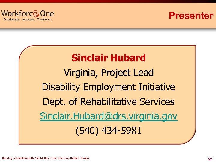 Presenter Sinclair Hubard Virginia, Project Lead Disability Employment Initiative Dept. of Rehabilitative Services Sinclair.