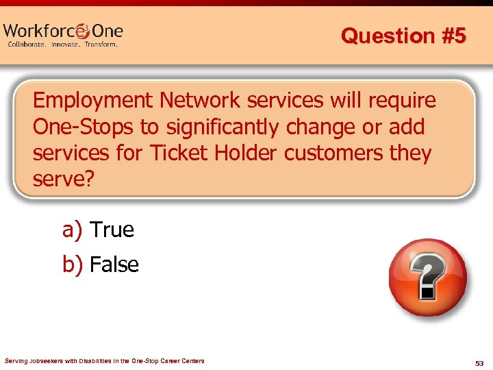 Question #5 Employment Network services will require One-Stops to significantly change or add services