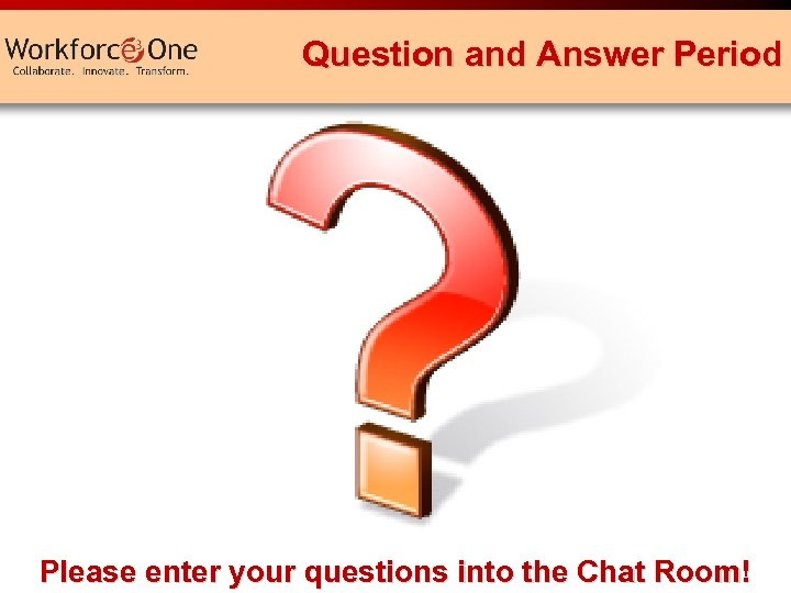 Question and Answer Period Please enter your questions into the Chat Room! Serving Jobseekers