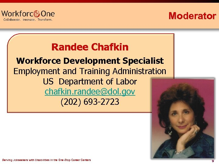 Moderator Randee Chafkin Workforce Development Specialist Employment and Training Administration US Department of Labor