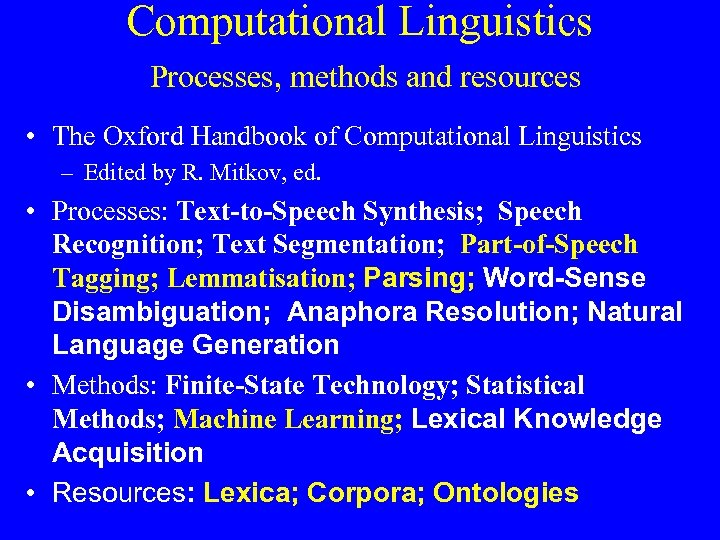 Computational Linguistics Processes, methods and resources • The Oxford Handbook of Computational Linguistics –