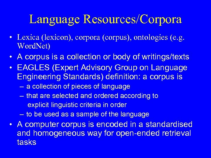 Language Resources/Corpora • Lexica (lexicon), corpora (corpus), ontologies (e. g. Word. Net) • A