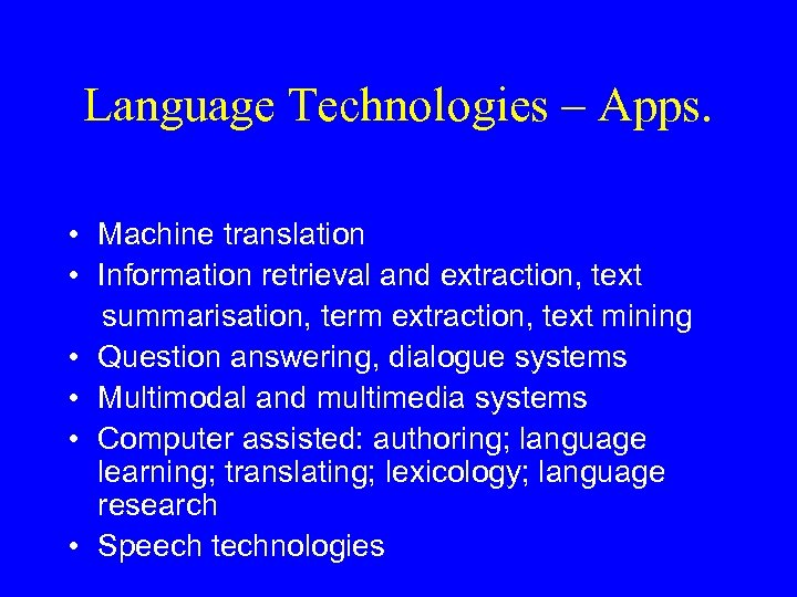 Language Technologies – Apps. • Machine translation • Information retrieval and extraction, text summarisation,