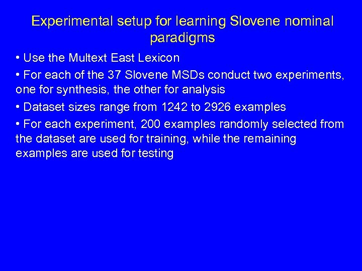 Experimental setup for learning Slovene nominal paradigms • Use the Multext East Lexicon •