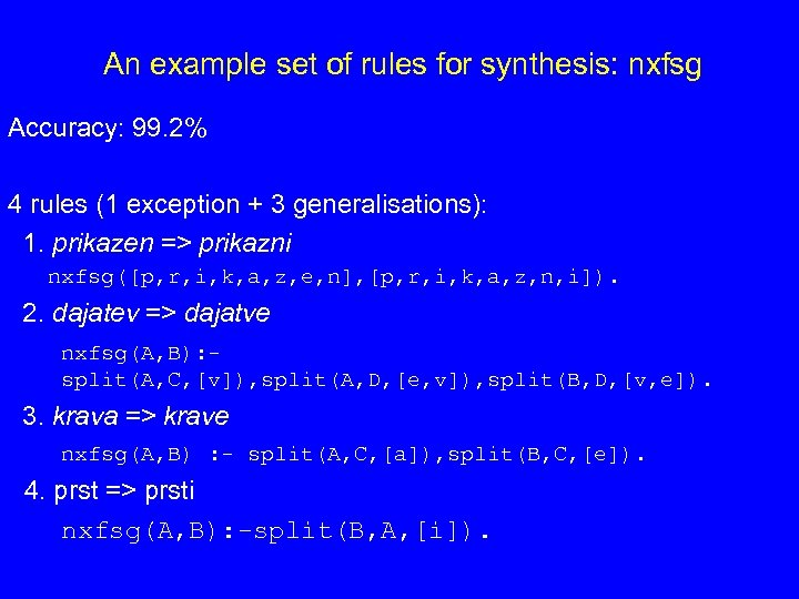 An example set of rules for synthesis: nxfsg Accuracy: 99. 2% 4 rules (1