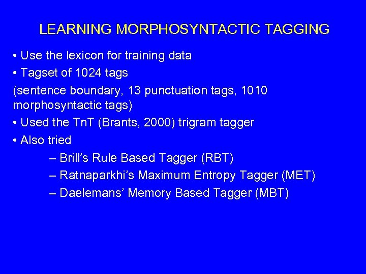 LEARNING MORPHOSYNTACTIC TAGGING • Use the lexicon for training data • Tagset of 1024