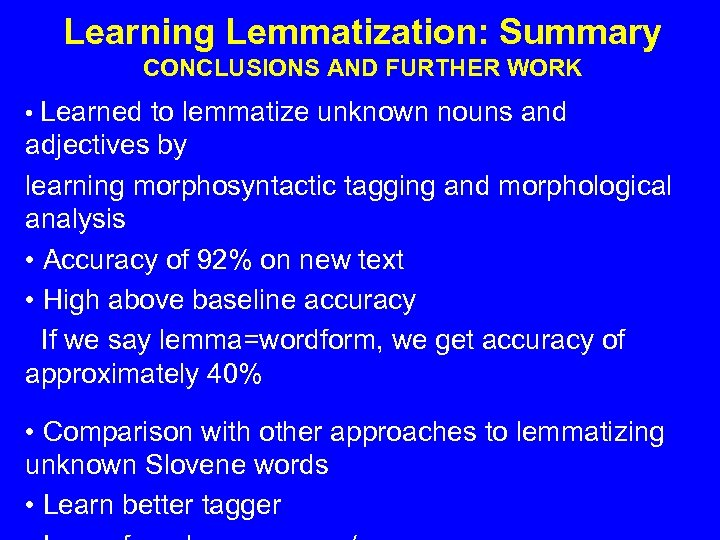 Learning Lemmatization: Summary CONCLUSIONS AND FURTHER WORK • Learned to lemmatize unknown nouns and