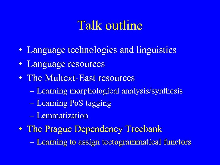 Talk outline • Language technologies and linguistics • Language resources • The Multext-East resources
